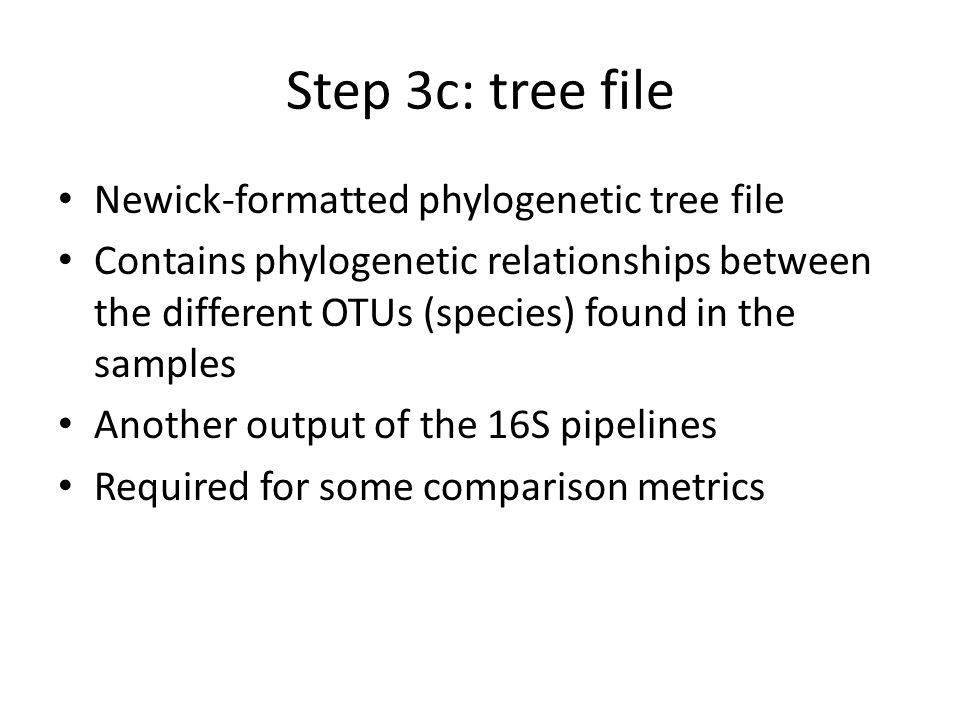 Step 3c: tree file Newick-formatted phylogenetic tree file Contains phylogenetic relationships between the different OTUs (species) found in the sampl