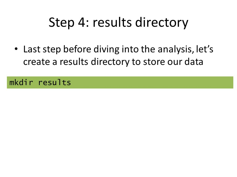 Step 4: results directory Last step before diving into the analysis, let's create a results directory to store our data mkdir results