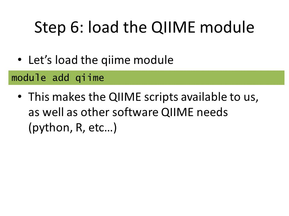 Step 6: load the QIIME module Let's load the qiime module This makes the QIIME scripts available to us, as well as other software QIIME needs (python,