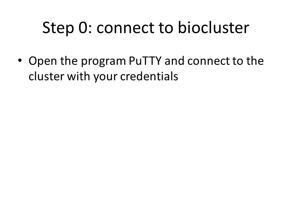 Step 0: connect to biocluster Open the program PuTTY and connect to the cluster with your credentials