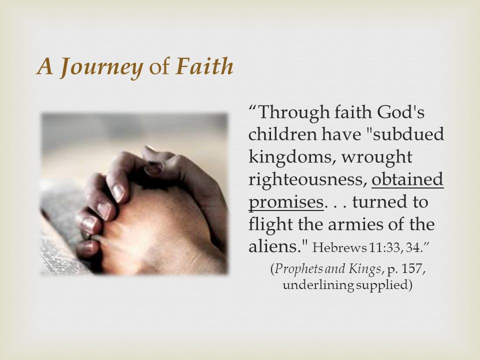 A Journey of Faith Through faith God s children have subdued kingdoms, wrought righteousness, obtained promises...