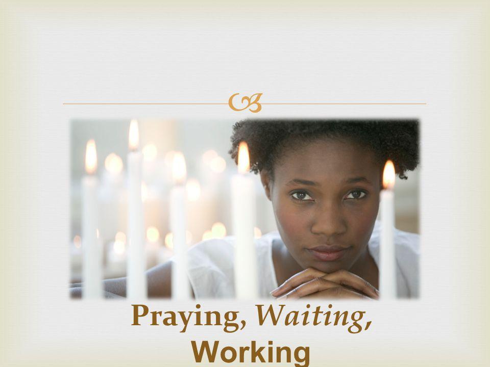  Praying, Waiting, Working