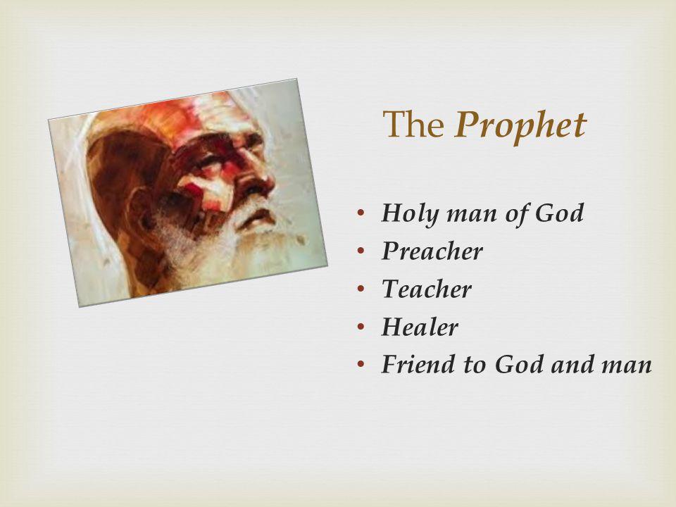 The Prophet Holy man of God Preacher Teacher Healer Friend to God and man