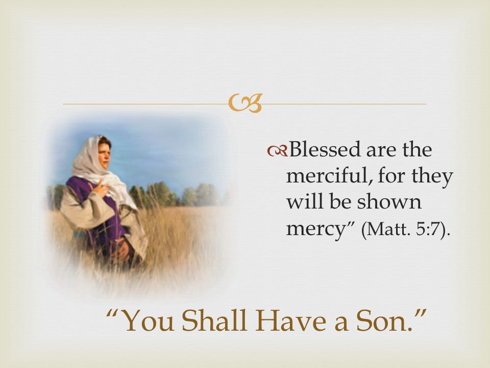 """ """"You Shall Have a Son.""""  Blessed are the merciful, for they will be shown mercy """" (Matt. 5:7)."""