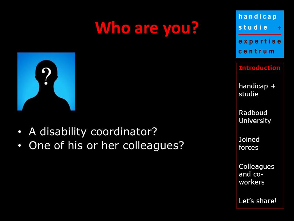 Who are you. A disability coordinator. One of his or her colleagues.