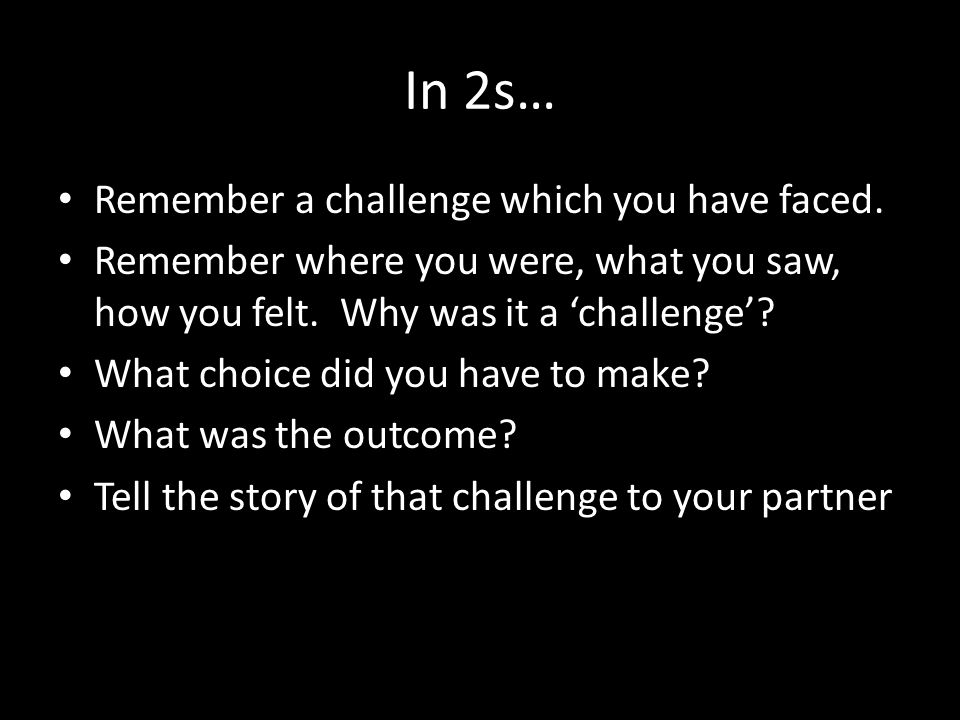 In 2s… Remember a challenge which you have faced.