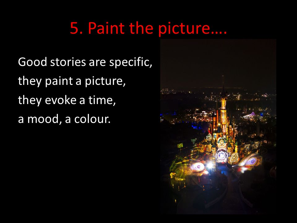 5. Paint the picture….