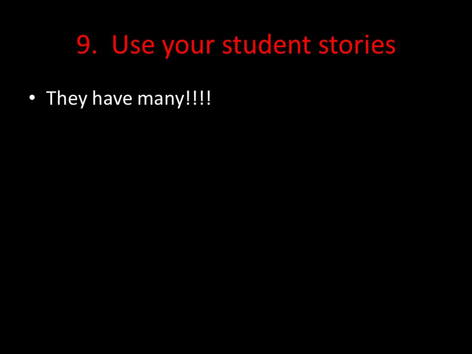 9. Use your student stories They have many!!!!