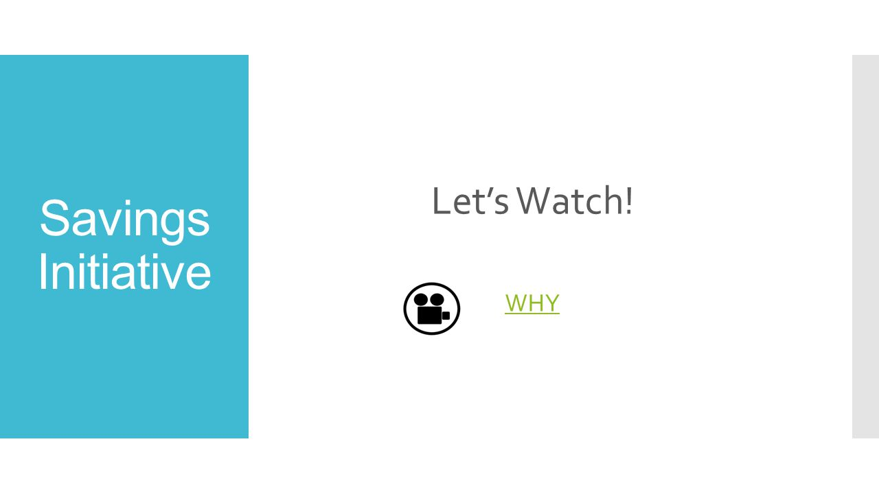 Savings Initiative Let's Watch! WHY