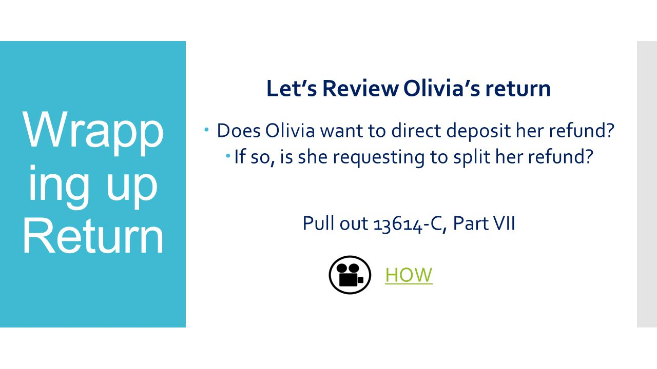 Wrapp ing up Return Let's Review Olivia's return  Does Olivia want to direct deposit her refund.