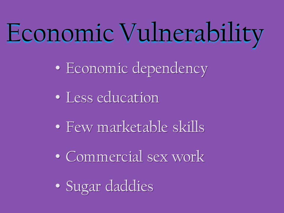 Economic Vulnerability Economic dependency Economic dependency Less education Less education Few marketable skills Few marketable skills Commercial se
