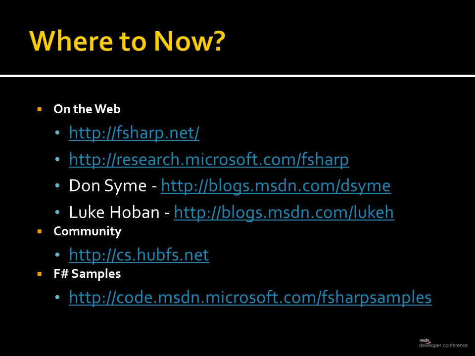  On the Web http://fsharp.net/ http://research.microsoft.com/fsharp Don Syme - http://blogs.msdn.com/dsymehttp://blogs.msdn.com/dsyme Luke Hoban - ht