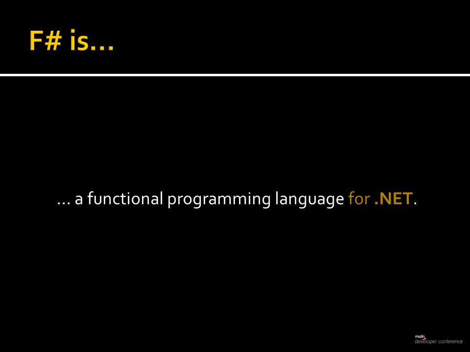 ...a functional and object oriented programming language for.NET