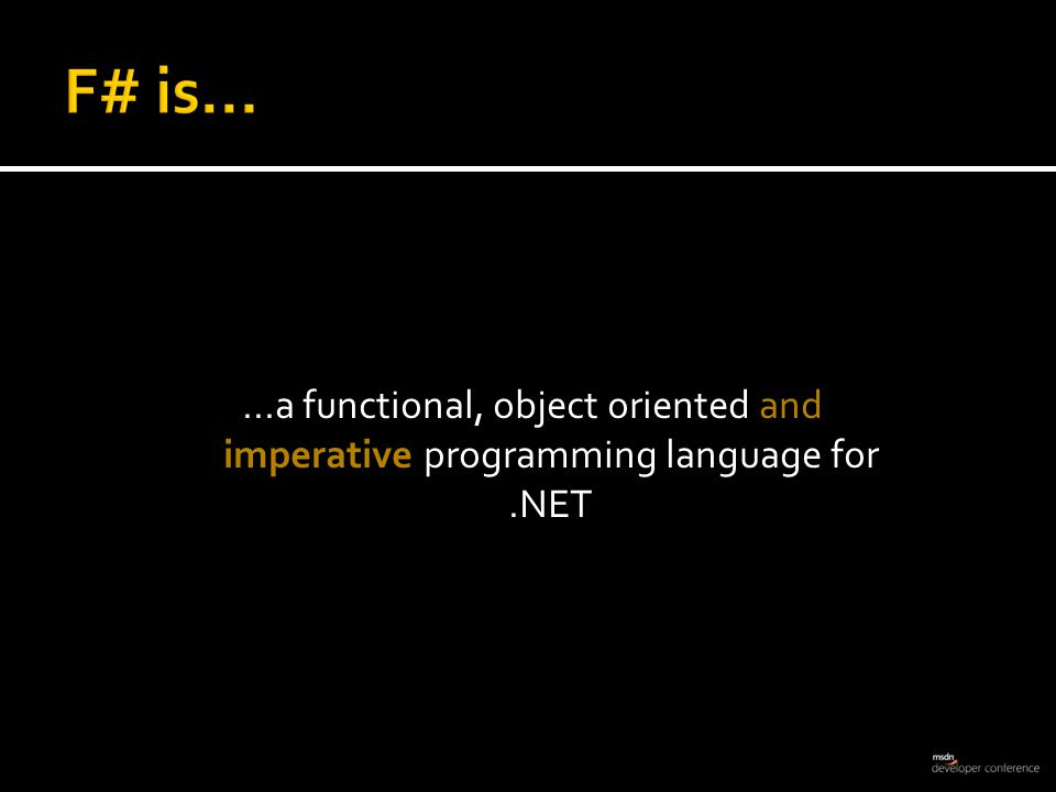 ...a functional, object oriented and imperative programming language for.NET