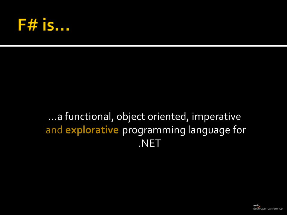 ...a functional, object oriented, imperative and explorative programming language for.NET
