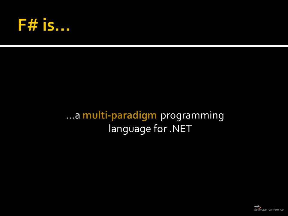 ...a multi-paradigm programming language for.NET