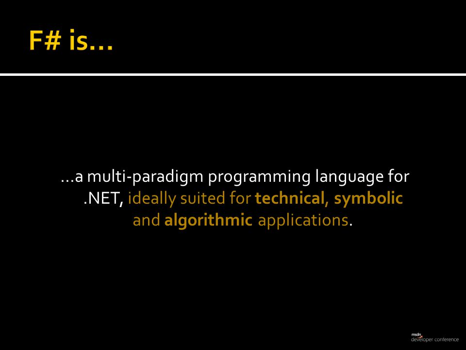 ...a multi-paradigm programming language for.NET, ideally suited for technical, symbolic and algorithmic applications.