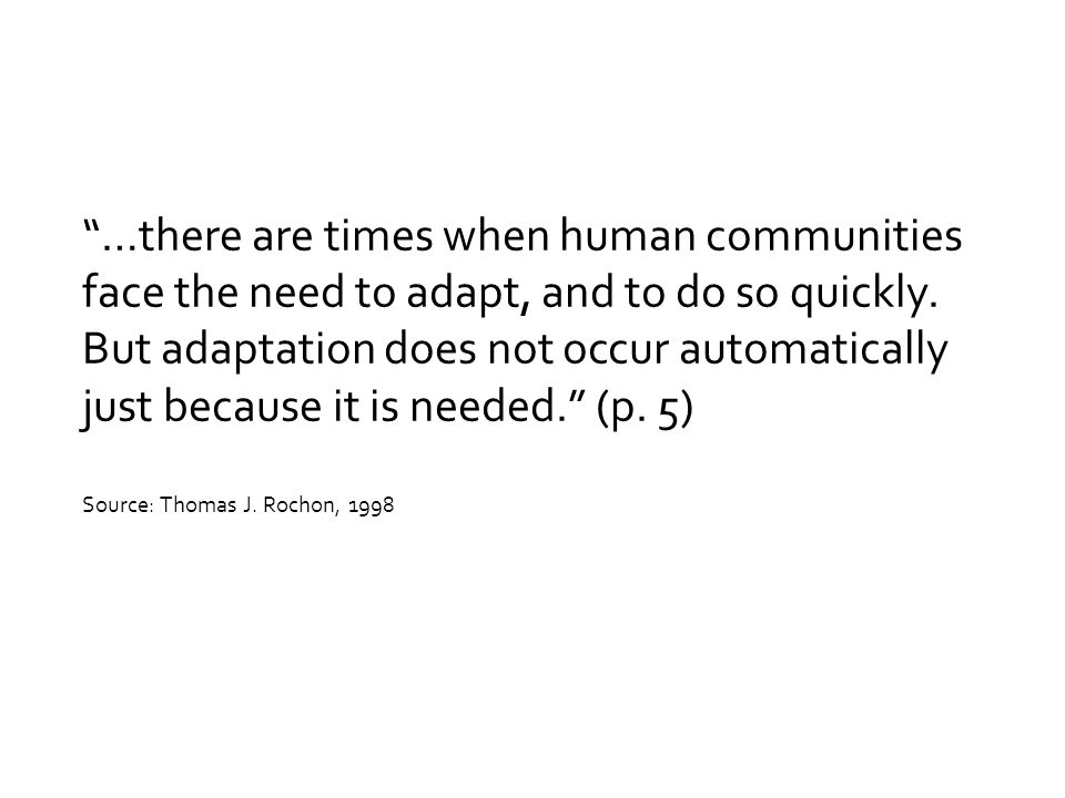 …there are times when human communities face the need to adapt, and to do so quickly.