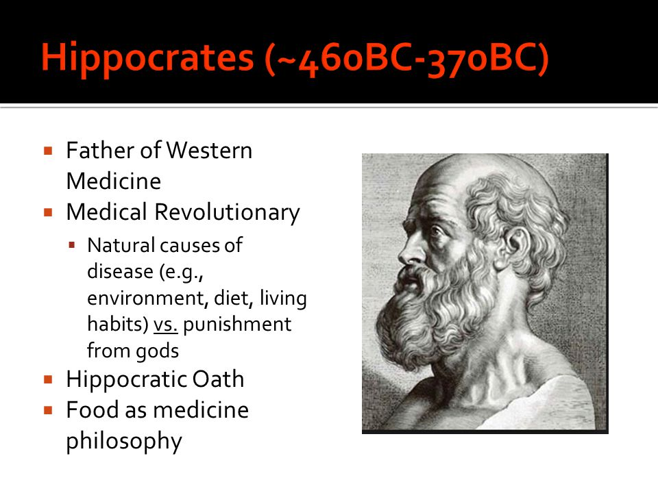  Father of Western Medicine  Medical Revolutionary  Natural causes of disease (e.g., environment, diet, living habits) vs.