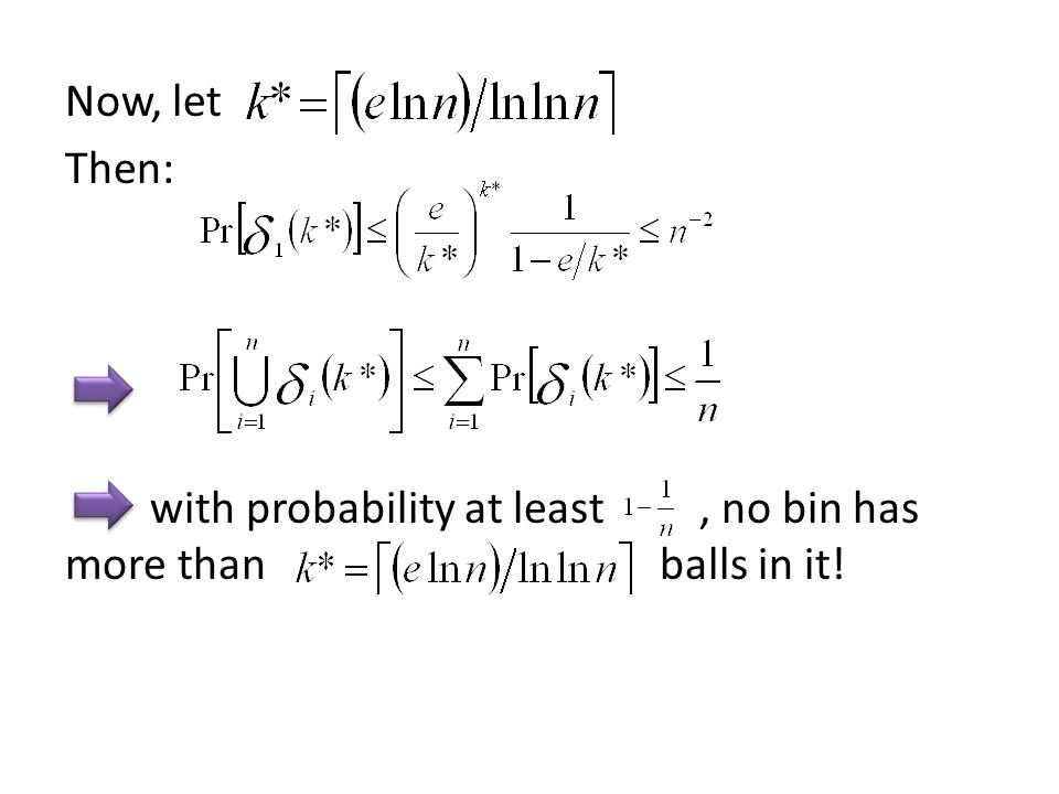 Now, let Then: with probability at least, no bin has more than balls in it!