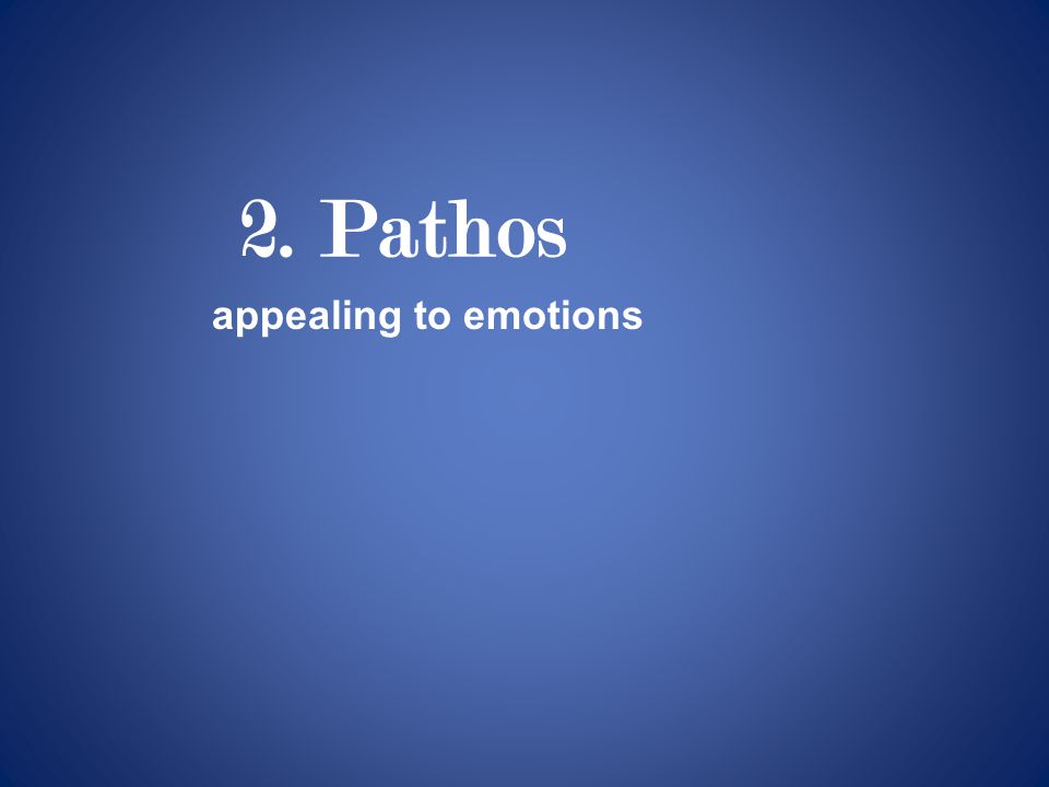2. Pathos appealing to emotions