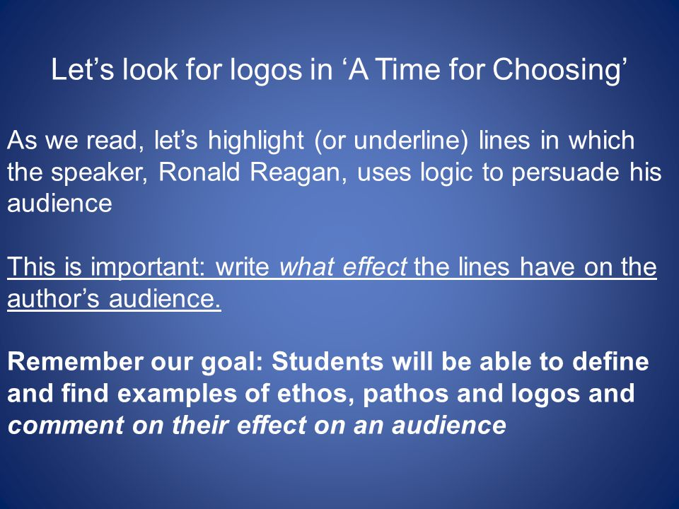 Let's look for logos in 'A Time for Choosing' As we read, let's highlight (or underline) lines in which the speaker, Ronald Reagan, uses logic to pers