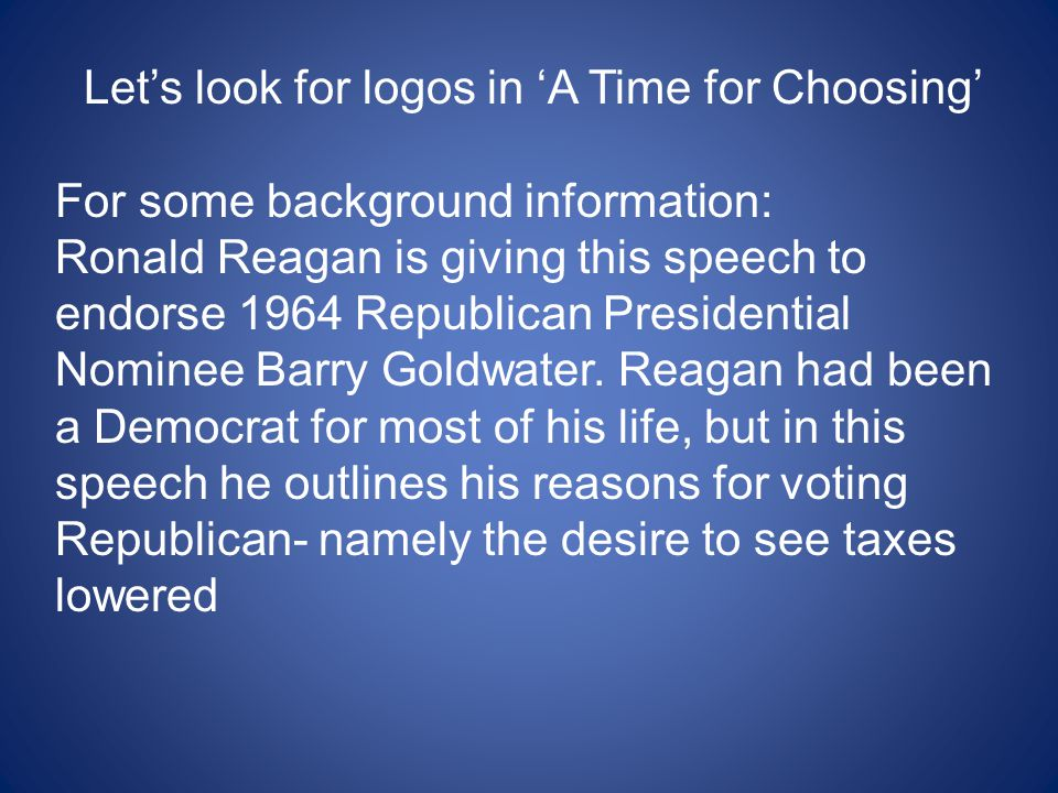 Let's look for logos in 'A Time for Choosing' For some background information: Ronald Reagan is giving this speech to endorse 1964 Republican Presiden