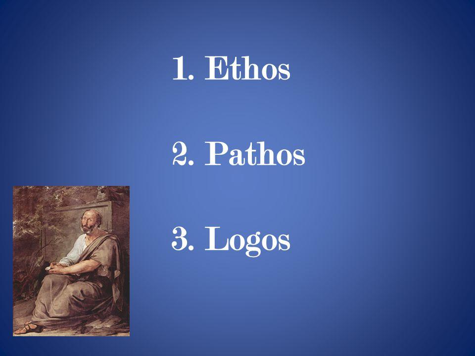 1. Ethos 2. Pathos 3. Logos