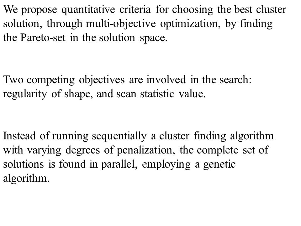 We propose quantitative criteria for choosing the best cluster solution, through multi-objective optimization, by finding the Pareto-set in the solution space.