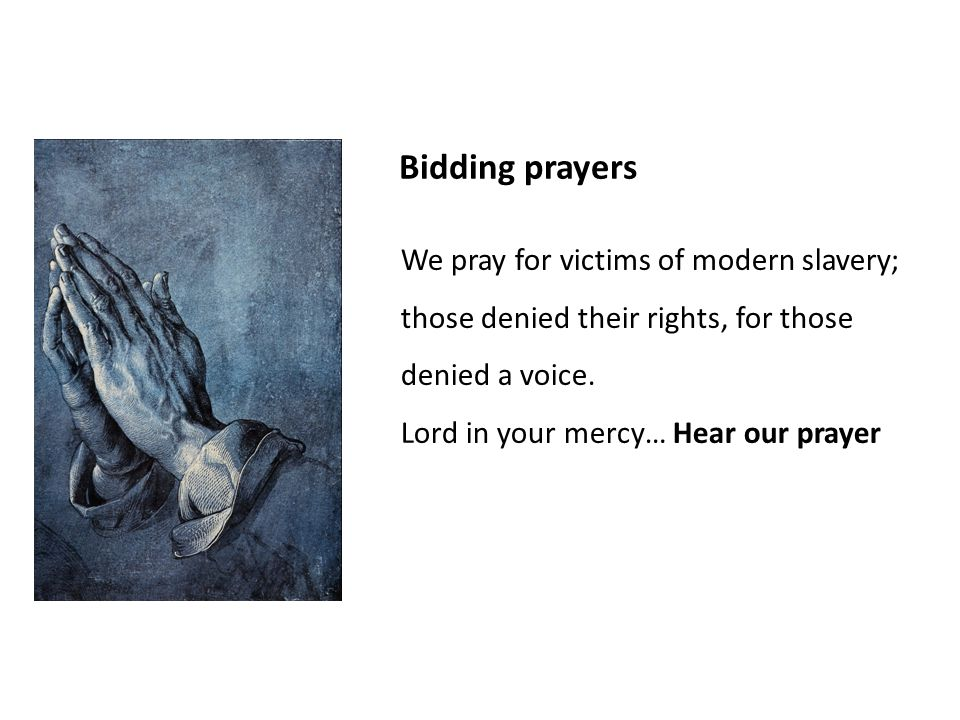 Bidding prayers We pray for victims of modern slavery; those denied their rights, for those denied a voice.
