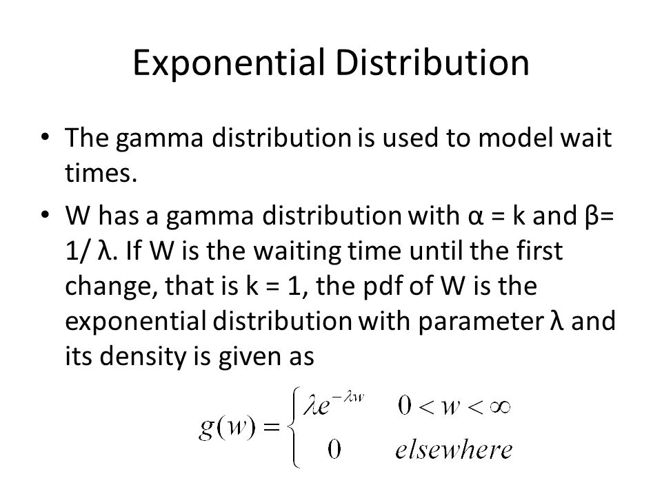Exponential Distribution The gamma distribution is used to model wait times.