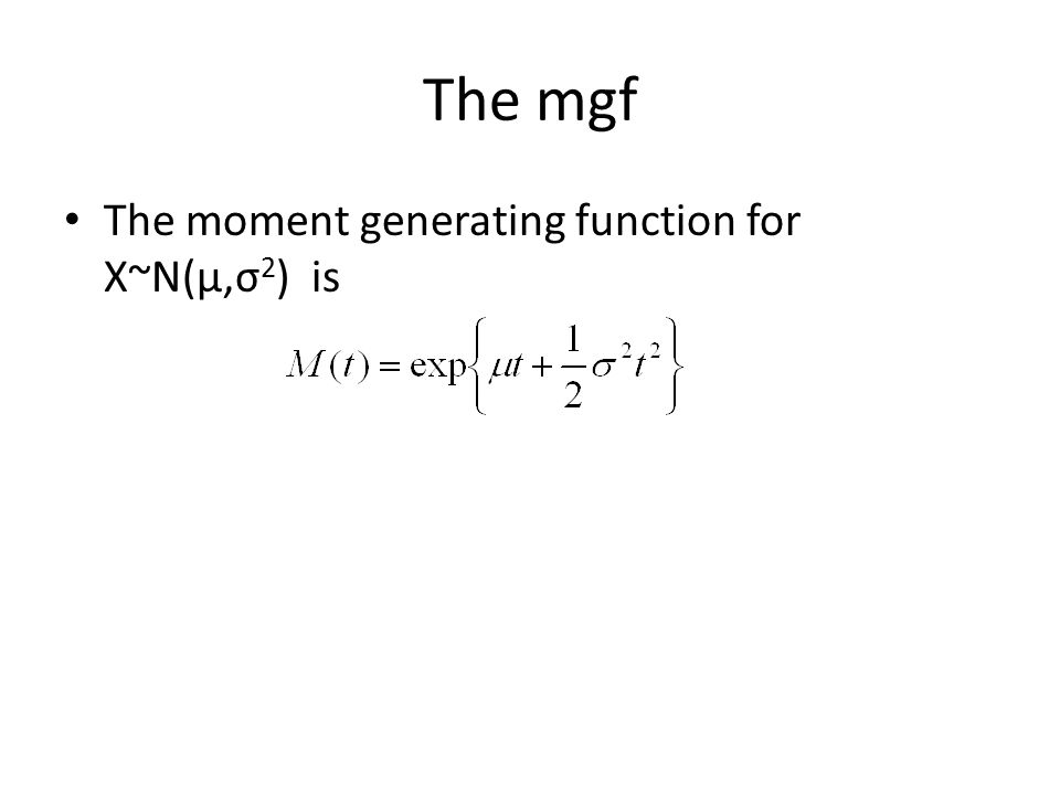 The mgf The moment generating function for X~N(μ,σ 2 ) is
