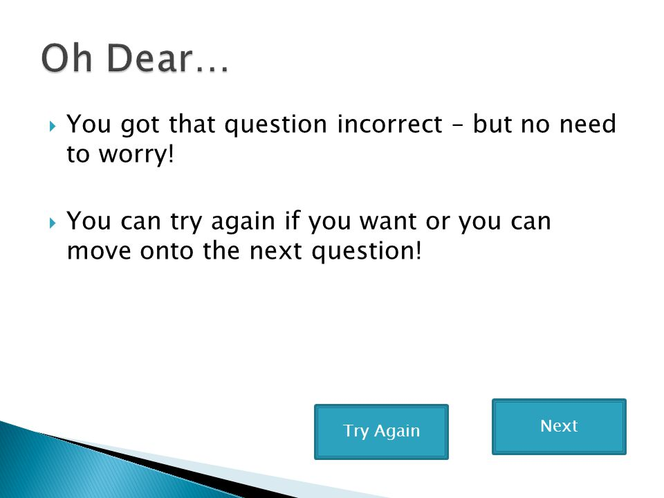  You got that question incorrect – but no need to worry!  You can try again if you want or you can move onto the next question! Next Try Again