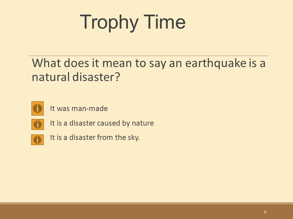 Some of the most well- known natural disasters that have happened every year are volcanoes and earthquakes. 4