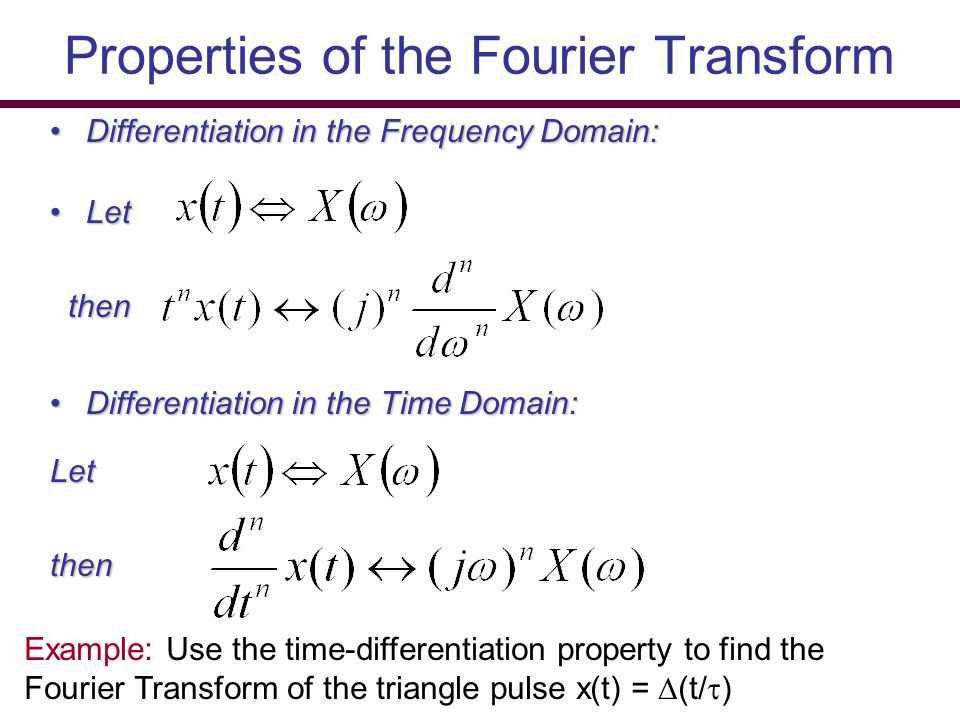 Properties of the Fourier Transform Differentiation in the Time Domain:Differentiation in the Time Domain:Letthen Differentiation in the Frequency Dom