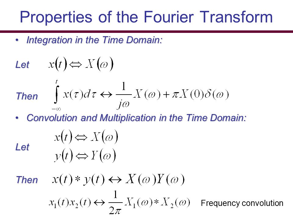 Properties of the Fourier Transform Integration in the Time Domain:Integration in the Time Domain:LetThen Convolution and Multiplication in the Time D