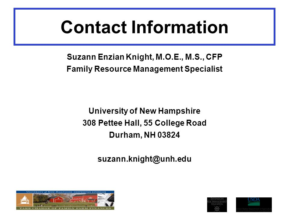 Contact Information Suzann Enzian Knight, M.O.E., M.S., CFP Family Resource Management Specialist University of New Hampshire 308 Pettee Hall, 55 College Road Durham, NH 03824 suzann.knight@unh.edu