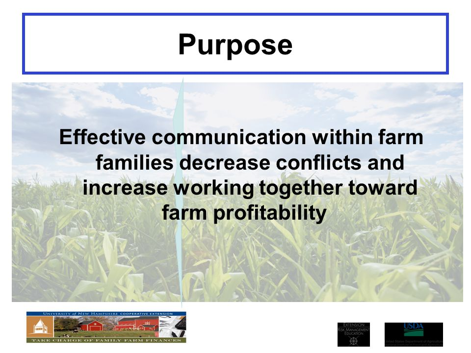 Purpose Effective communication within farm families decrease conflicts and increase working together toward farm profitability