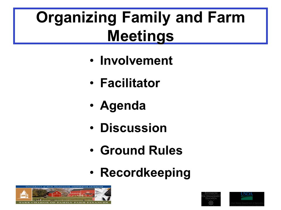 Organizing Family and Farm Meetings Involvement Facilitator Agenda Discussion Ground Rules Recordkeeping