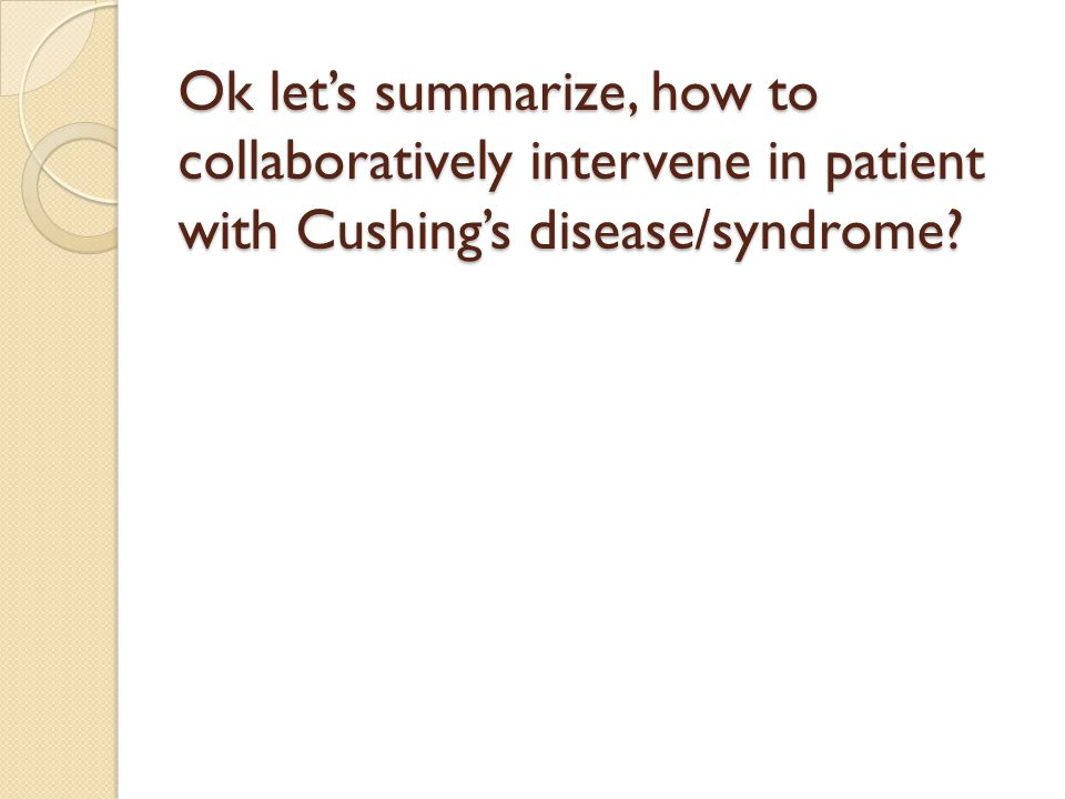 Ok let's summarize, how to collaboratively intervene in patient with Cushing's disease/syndrome