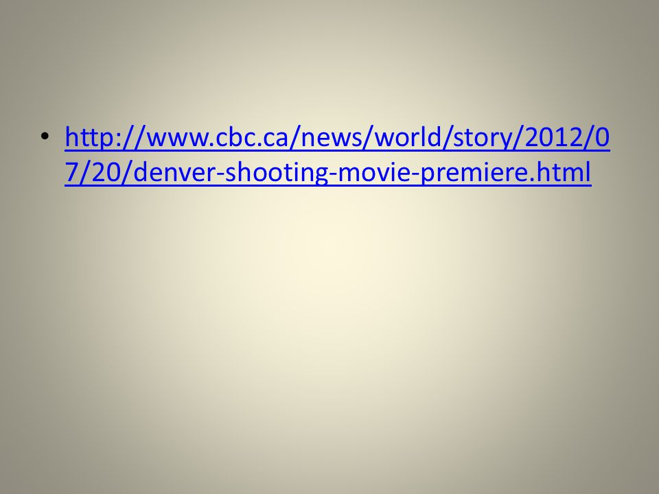 http://www.cbc.ca/news/world/story/2012/0 7/20/denver-shooting-movie-premiere.html http://www.cbc.ca/news/world/story/2012/0 7/20/denver-shooting-movi