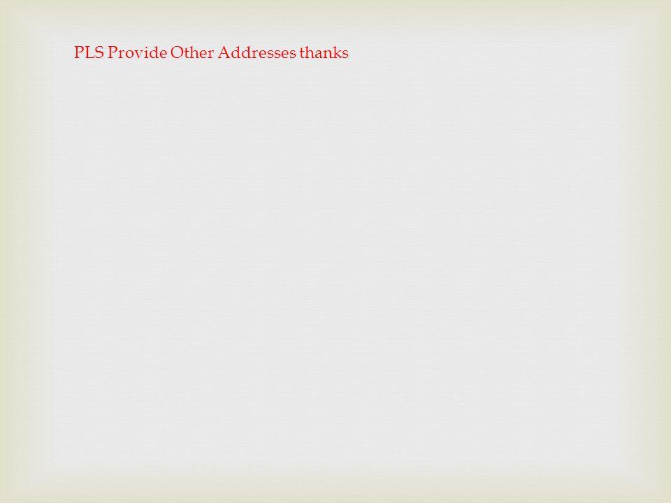 PLS Provide Other Addresses thanks