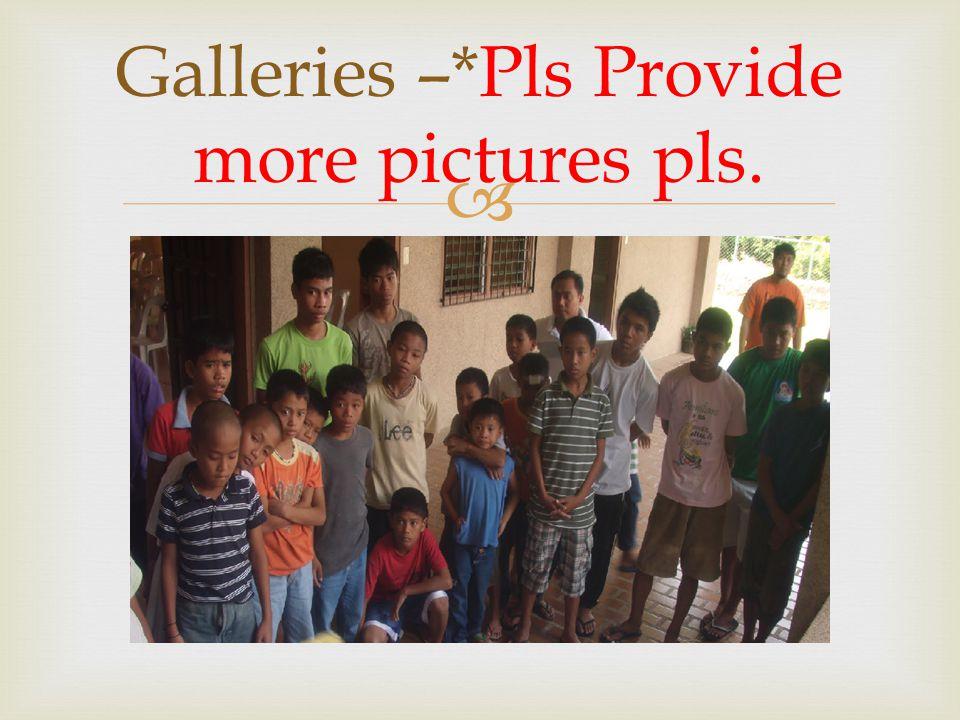  Galleries –*Pls Provide more pictures pls.
