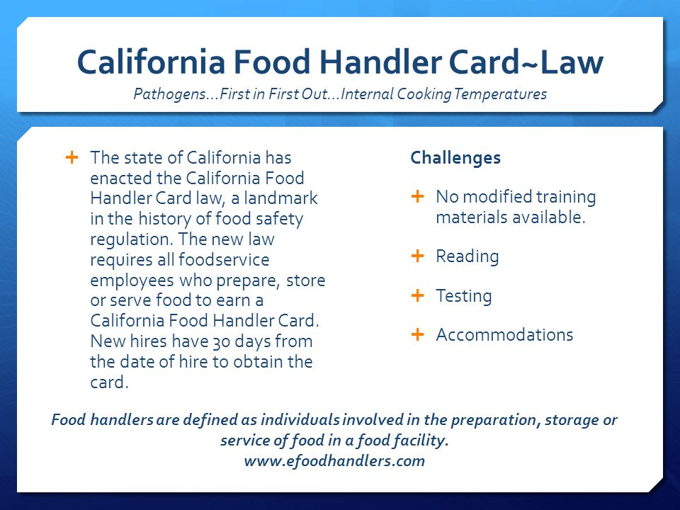 California Food Handler Card~Law Pathogens…First in First Out…Internal Cooking Temperatures  The state of California has enacted the California Food