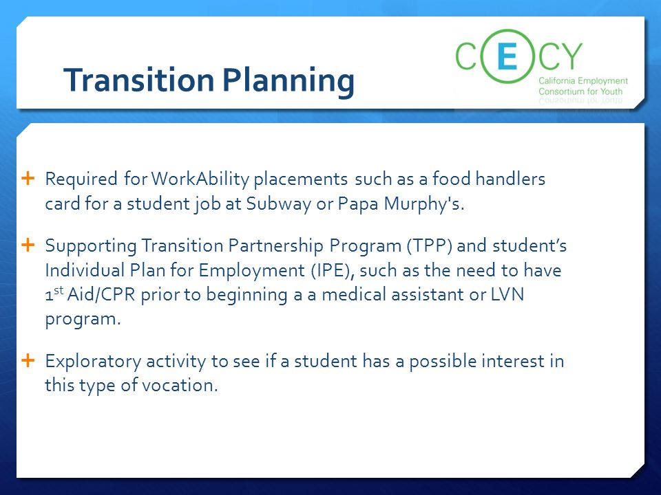Transition Planning  Required for WorkAbility placements such as a food handlers card for a student job at Subway or Papa Murphy's.  Supporting Tran