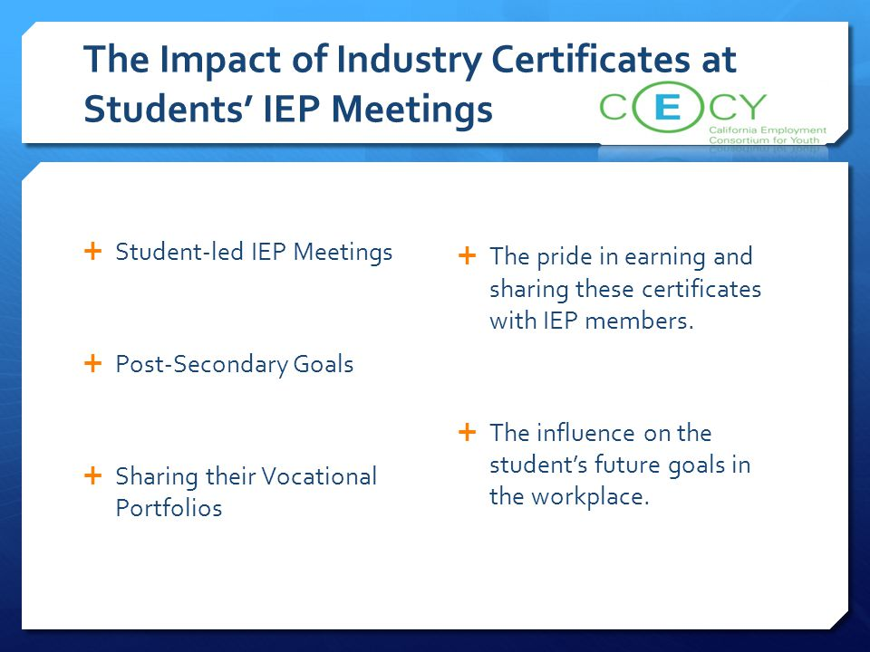 The Impact of Industry Certificates at Students' IEP Meetings  Student-led IEP Meetings  Post-Secondary Goals  Sharing their Vocational Portfolios