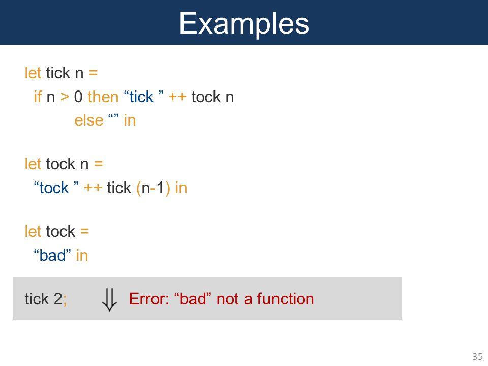 Error: bad not a function Examples 35 let tick n = if n > 0 then tick ++ tock n else in let tock n = tock ++ tick (n-1) in let tock = bad in tick 2;