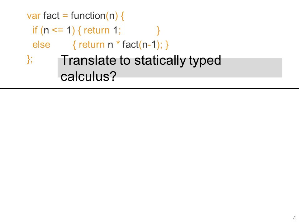 4 Translate to statically typed calculus.