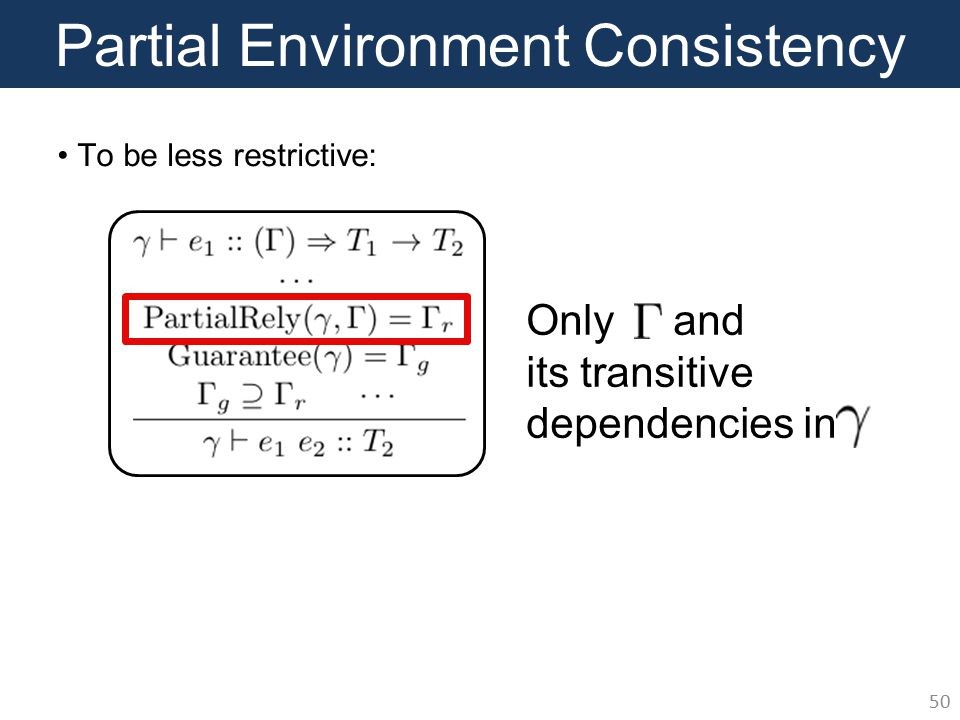 Partial Environment Consistency 50 To be less restrictive: Only and its transitive dependencies in