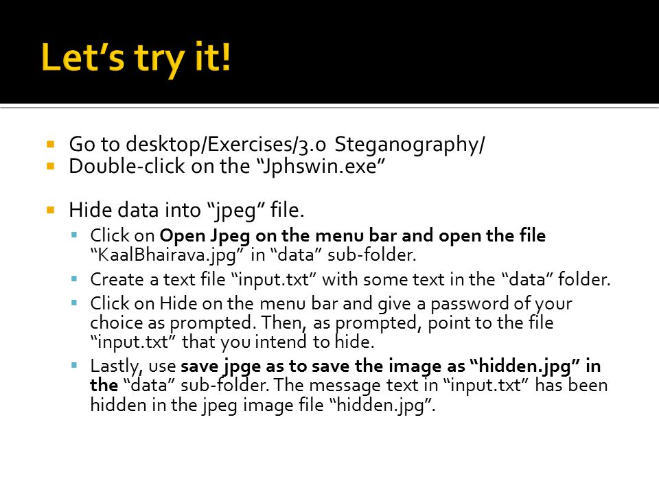 " Go to desktop/Exercises/3.0 Steganography/  Double-click on the ""Jphswin.exe""  Hide data into ""jpeg"" file.  Click on Open Jpeg on the menu bar an"